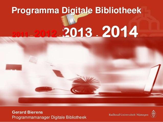 Programma Digitale Bibliotheek2011 – 2012            -   2013 - 2014Gerard BierensProgrammamanager Digitale Bibliotheek