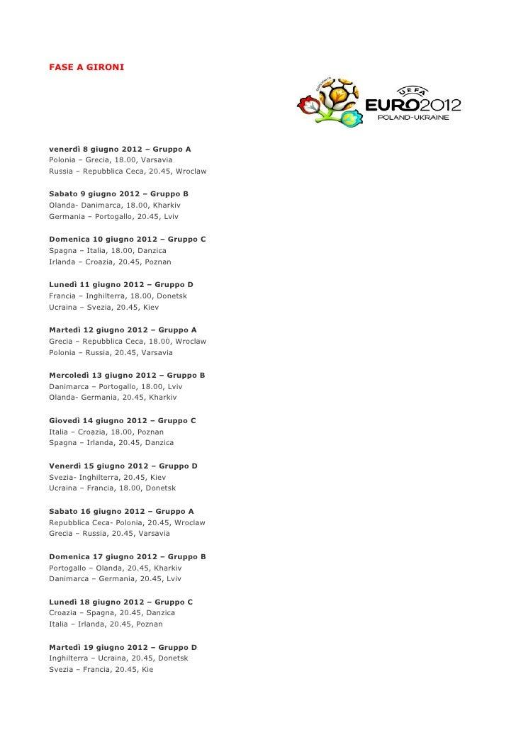FASE A GIRONIvenerdì 8 giugno 2012 – Gruppo APolonia – Grecia, 18.00, VarsaviaRussia – Repubblica Ceca, 20.45, WroclawSaba...