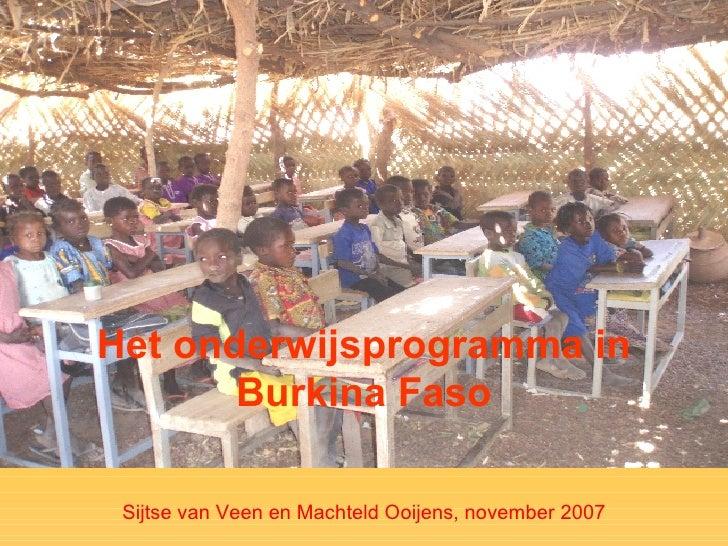 Het o nderwijsprogramma in B urkina Faso Sijtse van Veen  en Machteld Ooijens,  november  2007