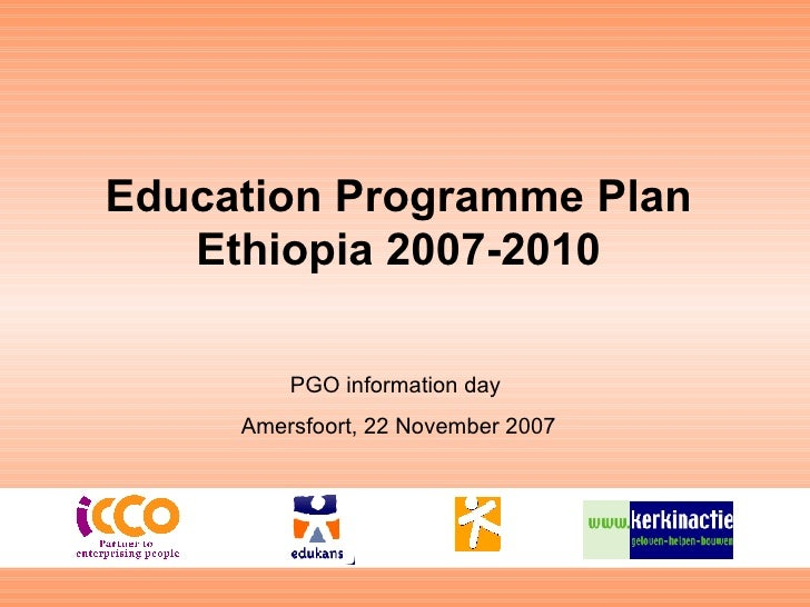 Education Programme Plan Ethiopia 2007-2010 PGO information day  Amersfoort, 22 November 2007