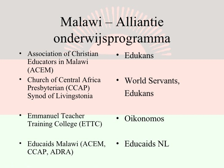 Malawi – Alliantie onderwijsprogramma <ul><li>Edukans </li></ul><ul><li>World Servants, </li></ul><ul><li>Edukans </li></u...
