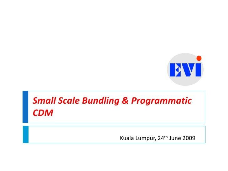 Small Scale Bundling & ProgrammaticCDM                   Kuala Lumpur, 24th June 2009