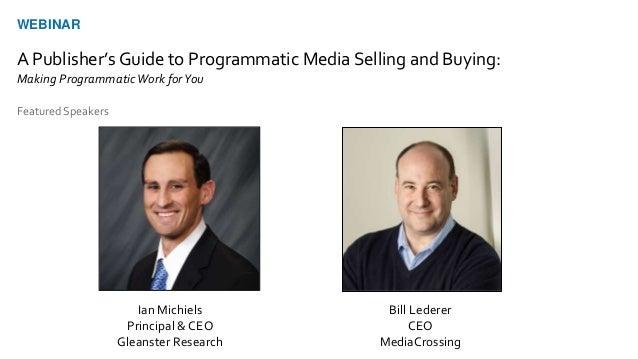 Ian Michiels Principal & CEO Gleanster Research Bill Lederer CEO MediaCrossing Featured Speakers WEBINAR A Publisher's Gui...