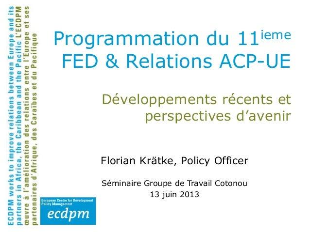 Développements récents et perspectives d'avenir Florian Krätke, Policy Officer Séminaire Groupe de Travail Cotonou 13 juin...