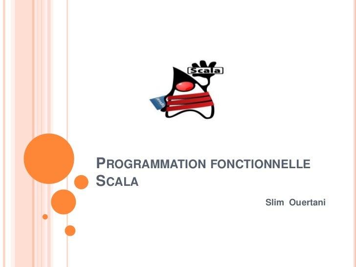 PROGRAMMATION FONCTIONNELLESCALA                     Slim Ouertani
