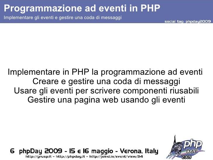 Programmazione ad eventi in PHP Implementare in PHP la programmazione ad eventi  Creare e gestire una coda di messaggi Usa...