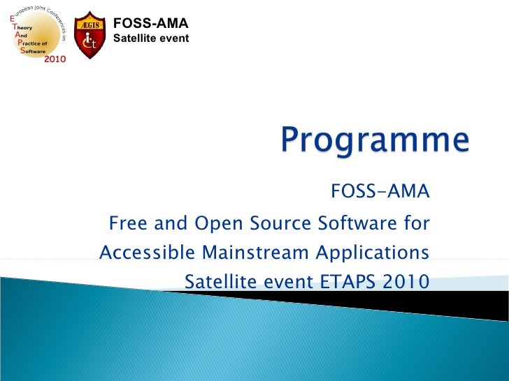 FOSS-AMA Free and Open Source Software for Accessible Mainstream Applications Satellite event ETAPS 2010