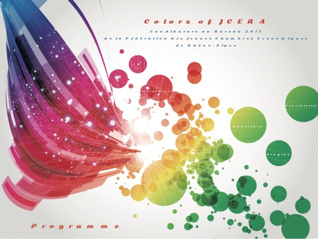 Colors of JCERA  Candidature au Bureau 2015  de la Fédération des Jeunes Chambres Economiques  de Rhône-Alpes  Programme  ...