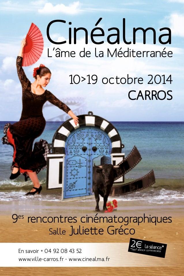 Cinéalma L'âme de la Méditerranée  10>19 octobre 2014  CARROS  9es rencontres cinématographiques  1  Salle Juliette Gréco ...