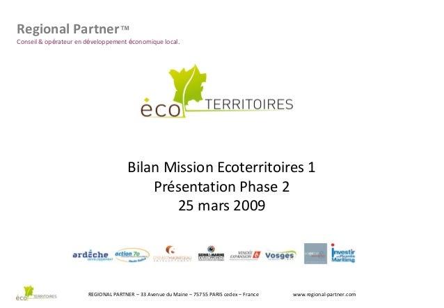 Regional Partner™ Conseil & opérateur en développement économique local.  Bilan Mission Ecoterritoires 1 Présentation Phas...