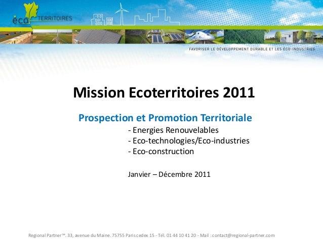 Mission Ecoterritoires 2011 Prospection et Promotion Territoriale - Energies Renouvelables - Eco-technologies/Eco-industri...