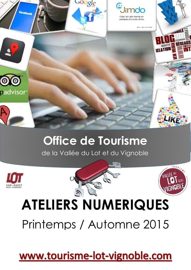 ATELIERS NUMERIQUES Printemps / Automne 2015 Office de Tourisme de la Vallée du Lot et du Vignoble