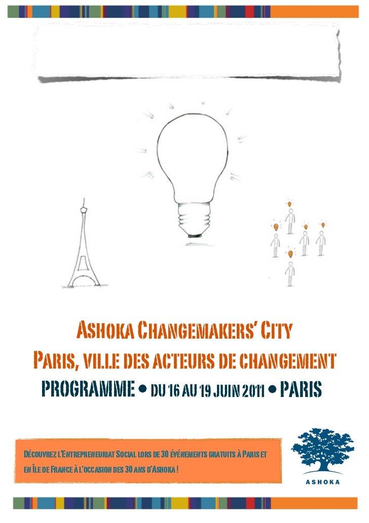 Ashoka Changemakers' City  Paris, ville des acteurs de changement     PROGRAMME • DU 16 AU 19 JUIN 2011 • PARISDécouvrez l...