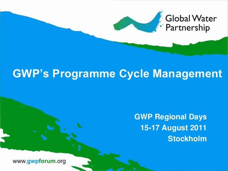 GWP's Programme Cycle Management<br />GWP Regional Days<br />15-17 August 2011<br />Stockholm<br />