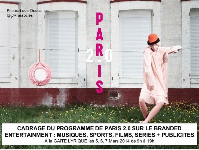 Photos Louis Descamps @ JR associés  50 exemples français de branded entertainment pour paris 2.0  CADRAGE DU PROGRAMME DE...