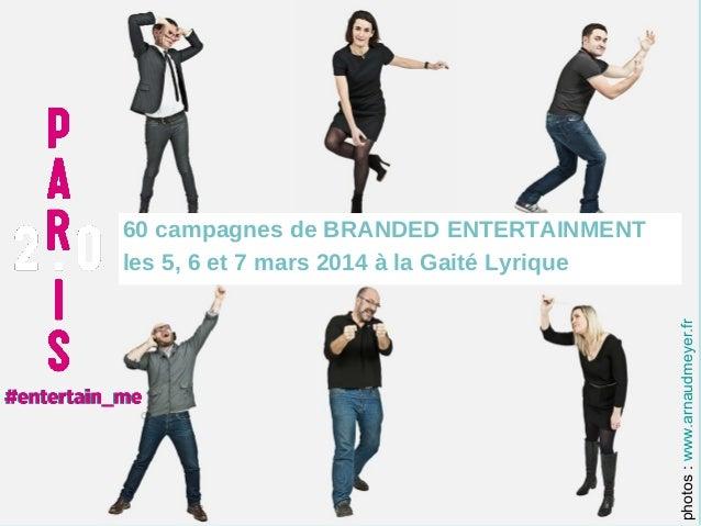 photos : www.arnaudmeyer.fr  60 campagnes de BRANDED ENTERTAINMENT les 5, 6 et 7 mars 2014 à la Gaité Lyrique