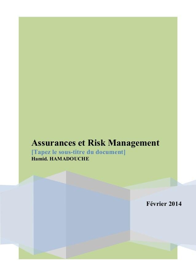 Assurances et Risk Management [Tapez le sous-titre du document] Hamid. HAMADOUCHE  Février 2014
