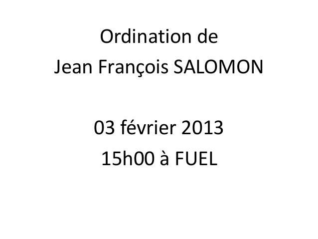 Ordination deJean François SALOMON   03 février 2013    15h00 à FUEL