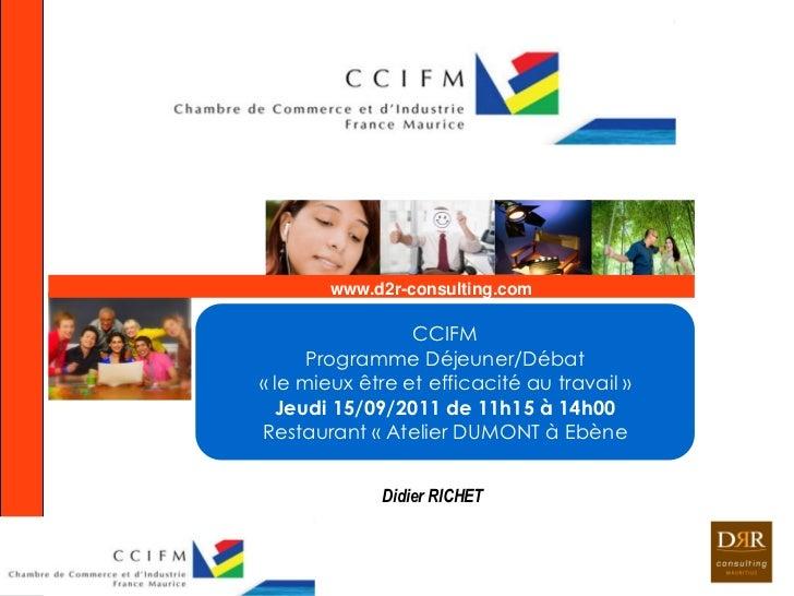 www.d2r-consulting.com                 CCIFM      Programme Déjeuner/Débat« le mieux être et efficacité au travail »  Jeud...