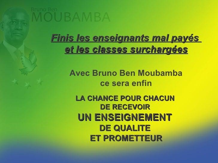 Finis les enseignants mal payés    et les classes surchargées     Avec Bruno Ben Moubamba           ce sera enfin      LA ...