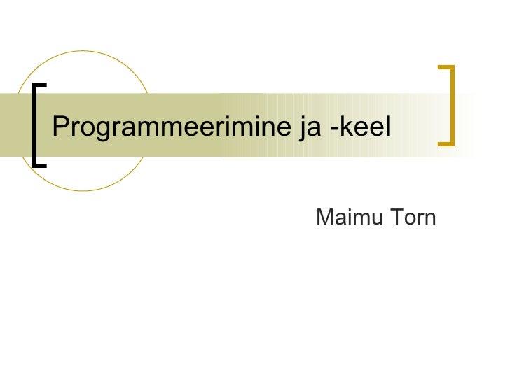 Programmeerimine ja -keel                      Maimu Torn