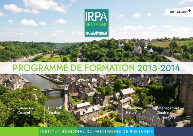 PROGRAMME DE FORMATION 2013-2014  Patrimoine Culturel  Tourisme Durable  Patrimoine Naturel  Institut Régional du Patrimoi...