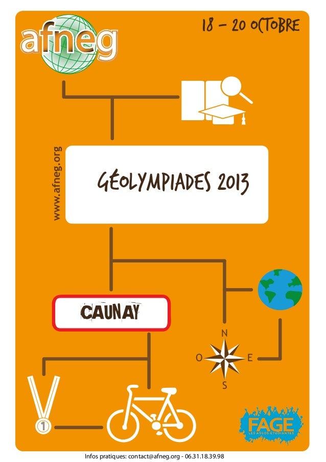 N S O E 1 GÉOLYMPIADES 2013 18 - 20 OCTOBRE CAUNAY Infos pratiques: contact@afneg.org - 06.31.18.39.98