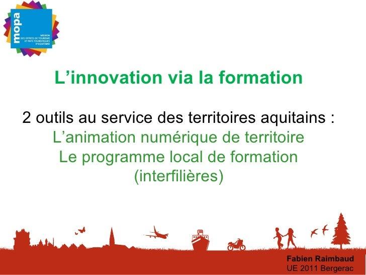 L'innovation via la formation 2 outils au service des territoires aquitains : L'animation numérique de territoire Le progr...