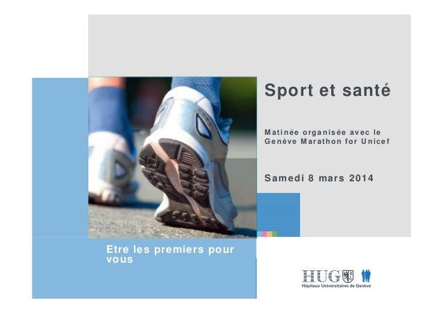 Etre les premiers pour vous Sport et santé Matinée organisée avec le Genève Marathon for Unicef Samedi 8 mars 2014