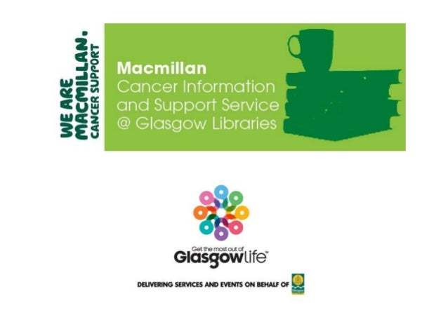 Background? • NHS Greater Glasgow Cancer Plan 2005 - 2010  • Partnership with Macmillan for pilot • Easterhouse (high canc...