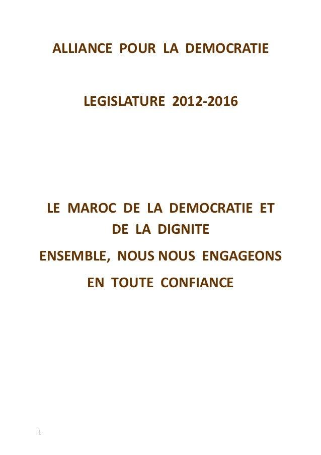 ALLIANCE POUR LA DEMOCRATIE LEGISLATURE 2012-2016 LE MAROC DE LA DEMOCRATIE ET DE LA DIGNITE ENSEMBLE, NOUS NOUS ENGAGEONS...