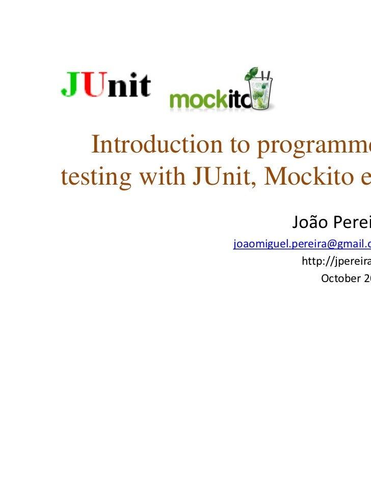 Introduction to programmertesting with JUnit, Mockito et. al.                           JoãoPereira                joaomi...