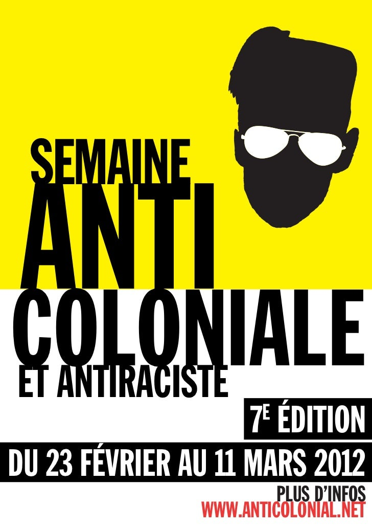 SEMAINEANTICOLONIALEET ANTIRACISTE                    7 ÉDITION                      EDU 23 FÉVRIER AU 11 MARS 2012       ...