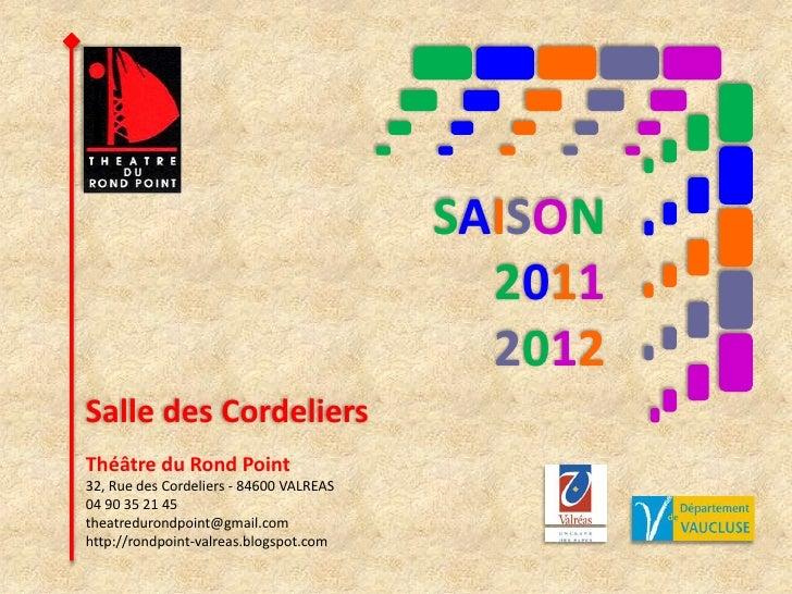 SAISON<br />2011<br />2012<br />Salle des Cordeliers<br />Théâtre du Rond Point<br />32, Rue des Cordeliers - 84600 VALREA...