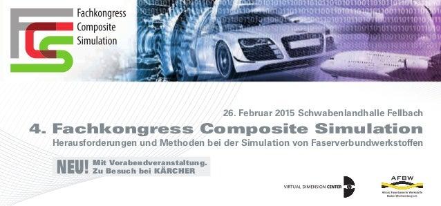 26. Februar 2015 Schwabenlandhalle Fellbach 4. Fachkongress Composite Simulation Herausforderungen und Methoden bei der Si...