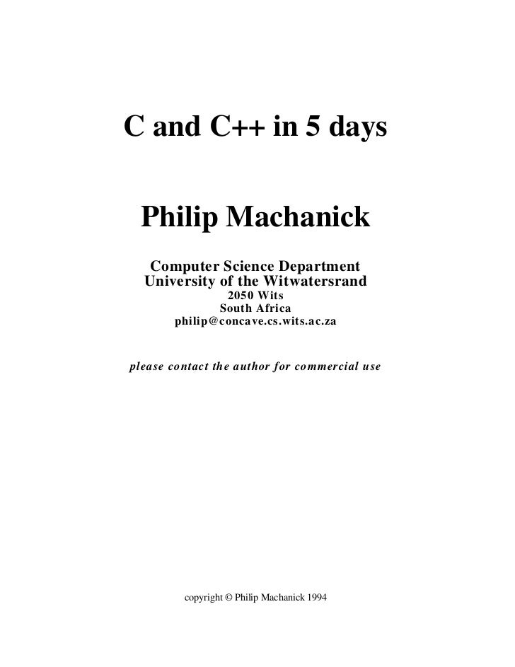 C and C++ in 5 days Philip Machanick   Computer Science Department  University of the Witwatersrand               2050 Wit...