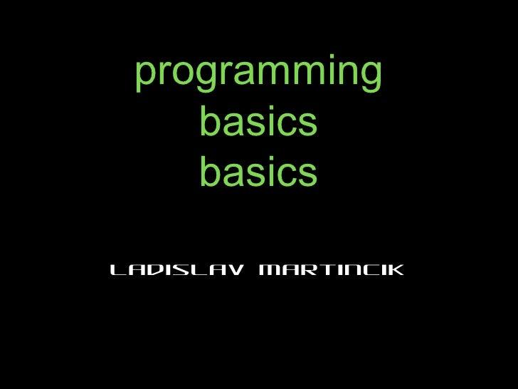 programming    basics    basicsLadislav Martincik