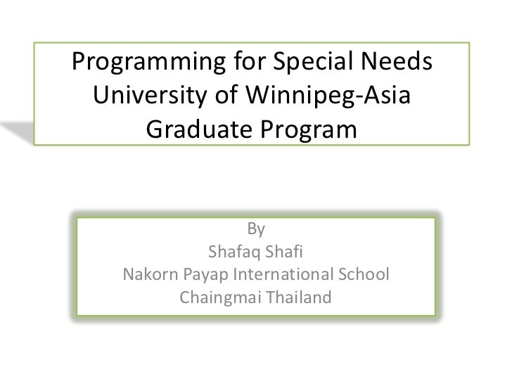 Programming for Special Needs  University of Winnipeg-Asia      Graduate Program                   By              Shafaq ...