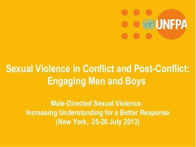 Sexual Violence in Conflict and Post-Conflict: Engaging Men and Boys Male-Directed Sexual Violence: Increasing Understandi...