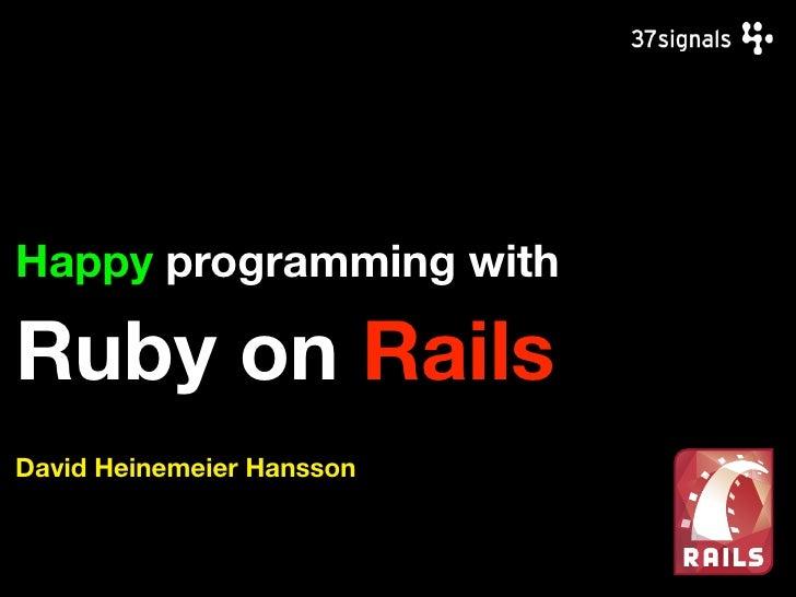 Happy programming with  Ruby on Rails David Heinemeier Hansson