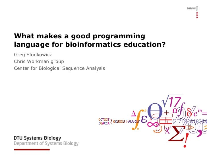What makes a good programming language for bioinformatics education? Greg Slodkowicz Chris Workman group Center for Biolog...