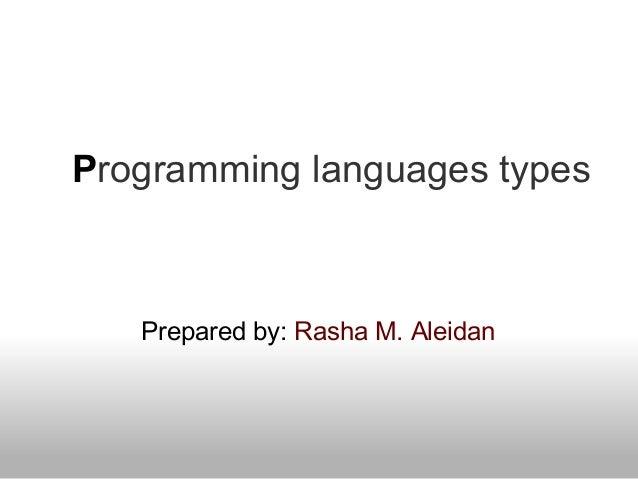 Programming languages types Prepared by: Rasha M. Aleidan