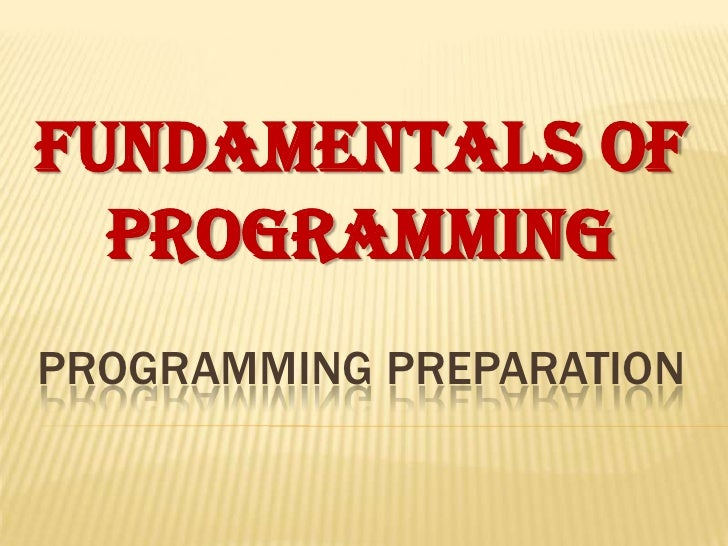 FUNDAMENTALS OF  PROGRAMMINGPROGRAMMING PREPARATION