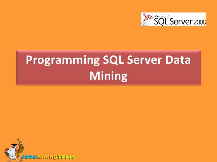 MS SQL SERVER: Programming sql server data mining
