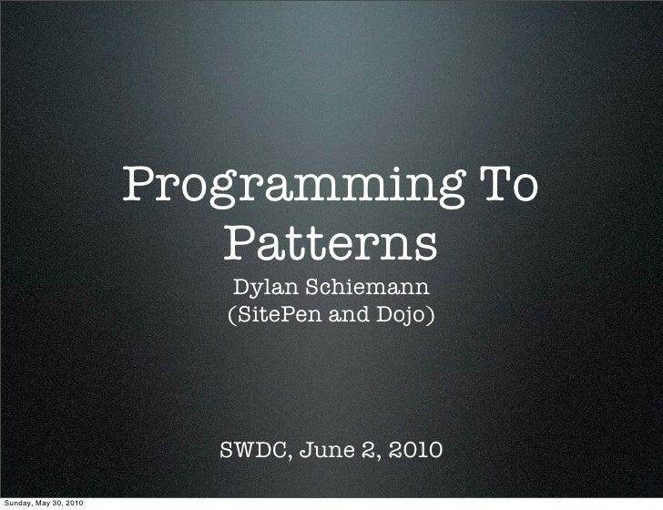 Programming To                           Patterns                            Dylan Schiemann                           (Si...