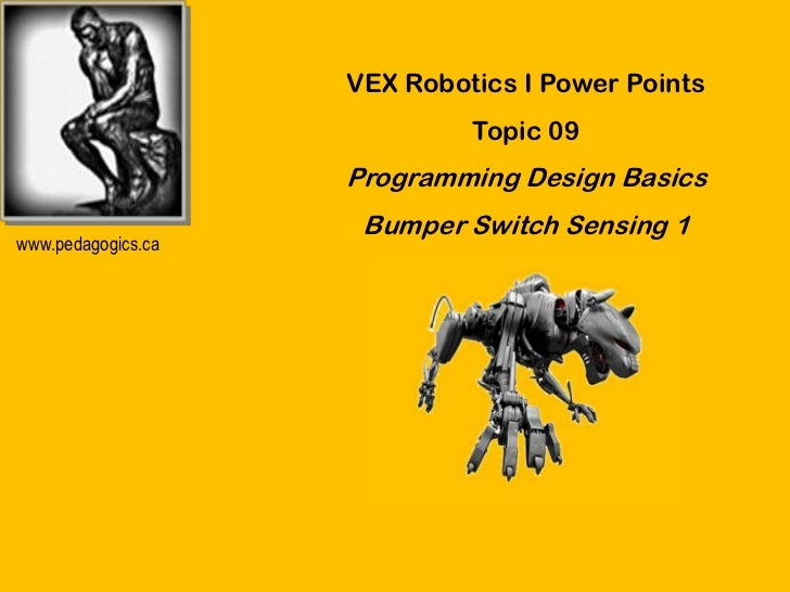 VEX Robotics I Power Points                             Topic 09                    Programming Design Basics             ...