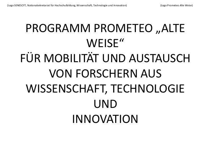 (Logo SENESCYT, Nationalsekretariat für Hochschulbildung, Wissenschaft, Technologie und Innovation)   (Logo Prometeo Alte ...