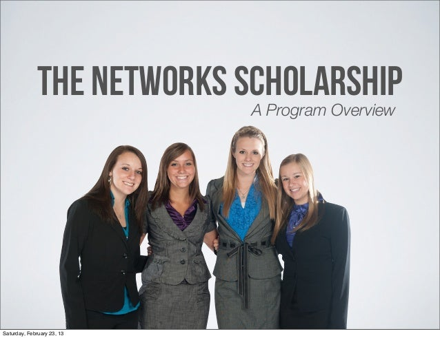 THE NETWORKS SCHOLARSHIP                            A Program OverviewSaturday, February 23, 13