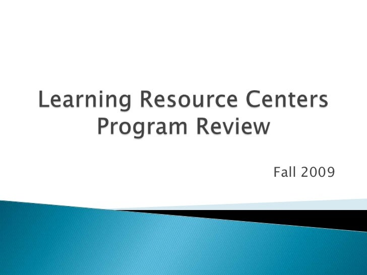 Learning Resource CentersProgram Review<br />Fall 2009<br />