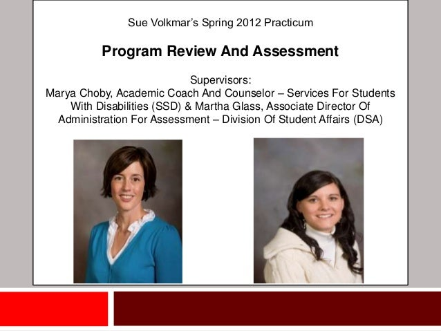 Sue Volkmar's Spring 2012 Practicum          Program Review And Assessment                             Supervisors:Marya C...